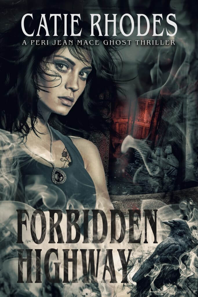 Forbidden Highway, Book 5 in the Peri Jean Mace Ghost Thrillers by Author Catie Rhodes
