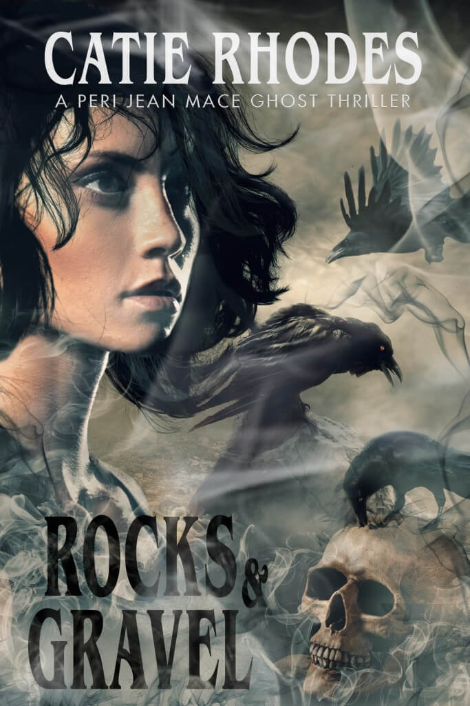 Rocks and Gravel, Book 3 in the Peri Jean Mace Ghost Thrillers by Author Catie Rhodes